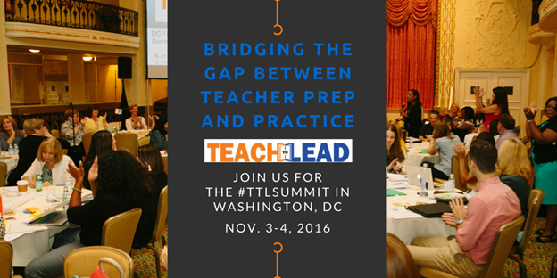Bridging the Gap Between Teacher Prep and Practice: DC Summit, November 3-4, 2016.