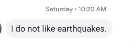 "Text message: ""I do not like earthquakes."""