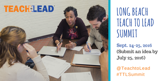 Teach to Lead banner: Long Beach Summit, September 24-25, 2016. Submit an idea by July 25, 2016.